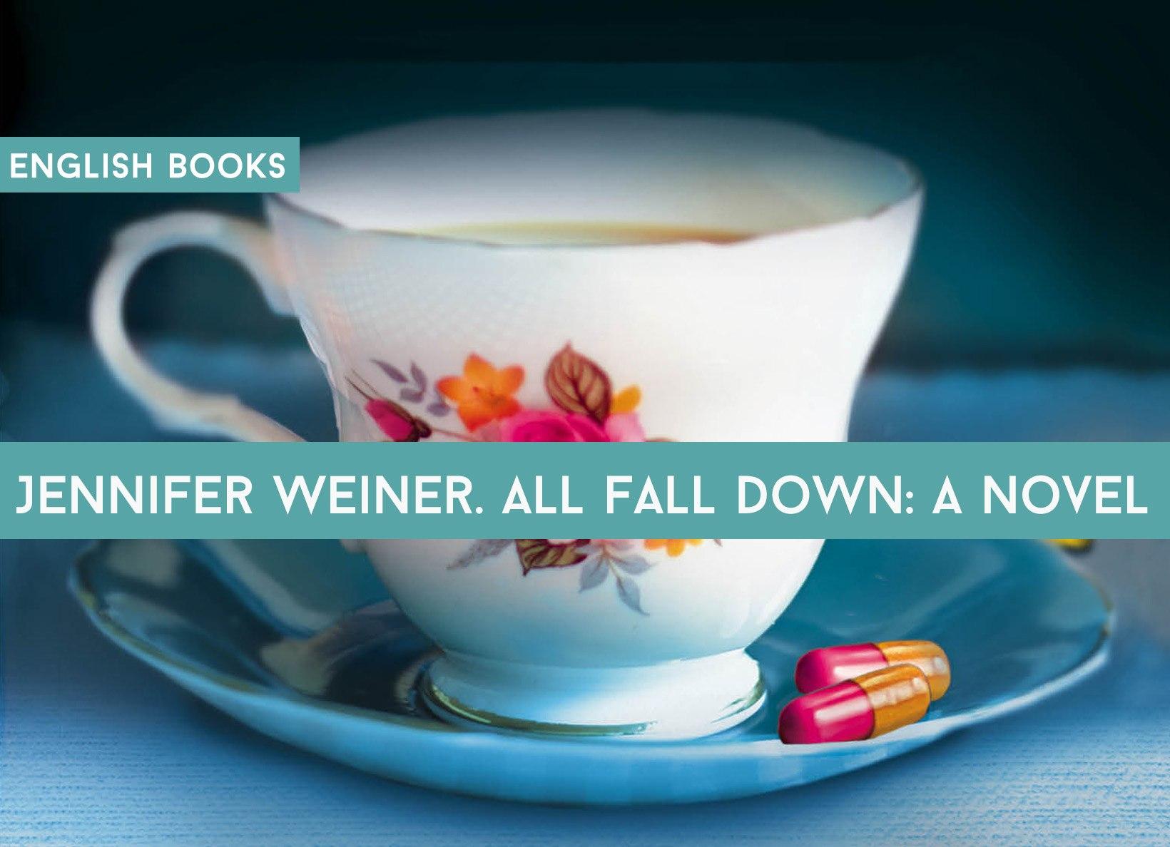 Jennifer Weiner — All Fall Down: A Novel