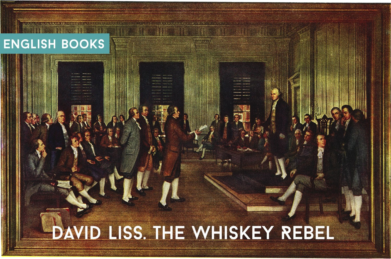 David Liss — The Whiskey Rebel