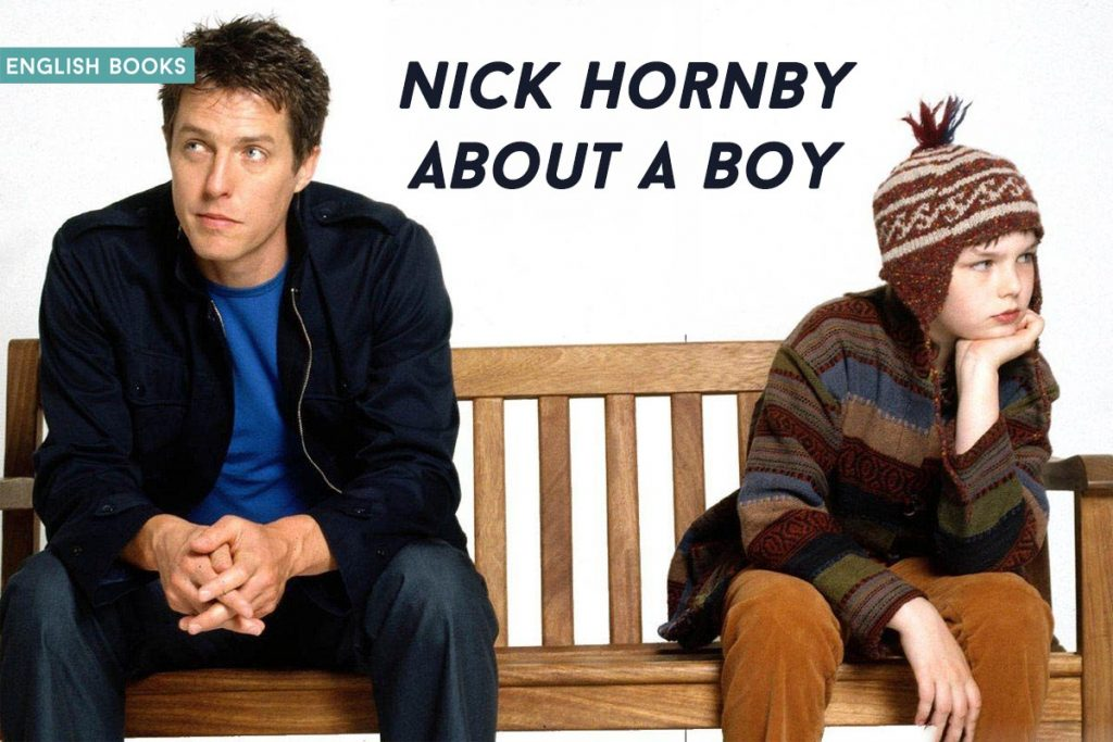 nick hornby about a boy About a boy will lightman is a peter pan for the 1990s at 36, the terminally hip north londoner is unmarried, hyper-concerned with his coolness quotient, and.