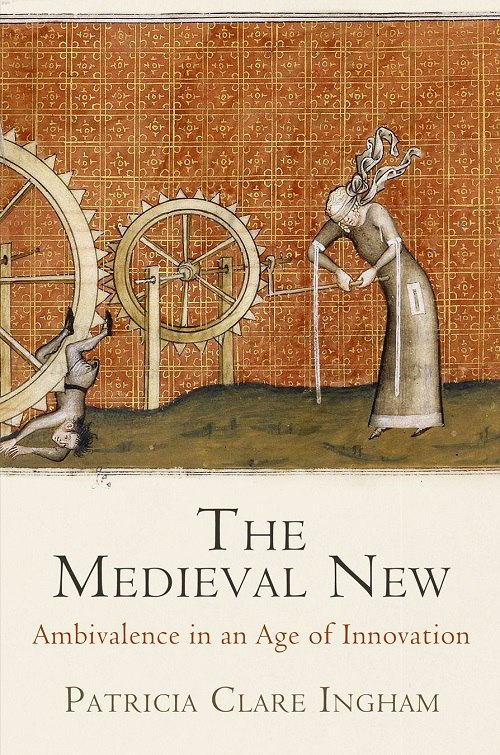 Patricia Clare Ingham – The Medieval New Ambivalence In An Age Of Innovation
