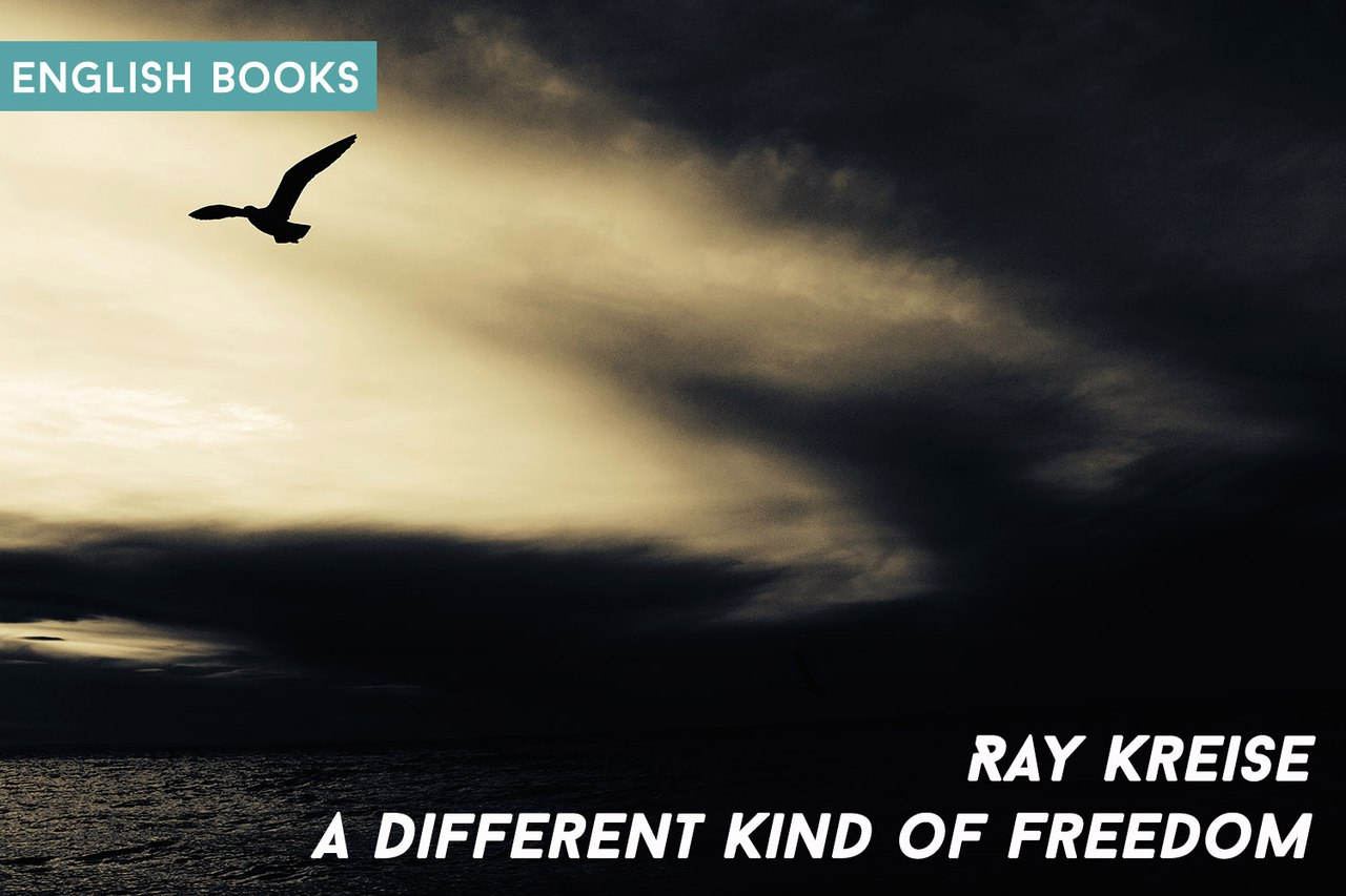 Ray Kreise — A Different Kind Of Freedom