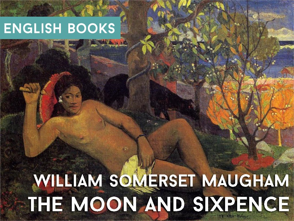 William Somerset Maugham — The Moon And Sixpence