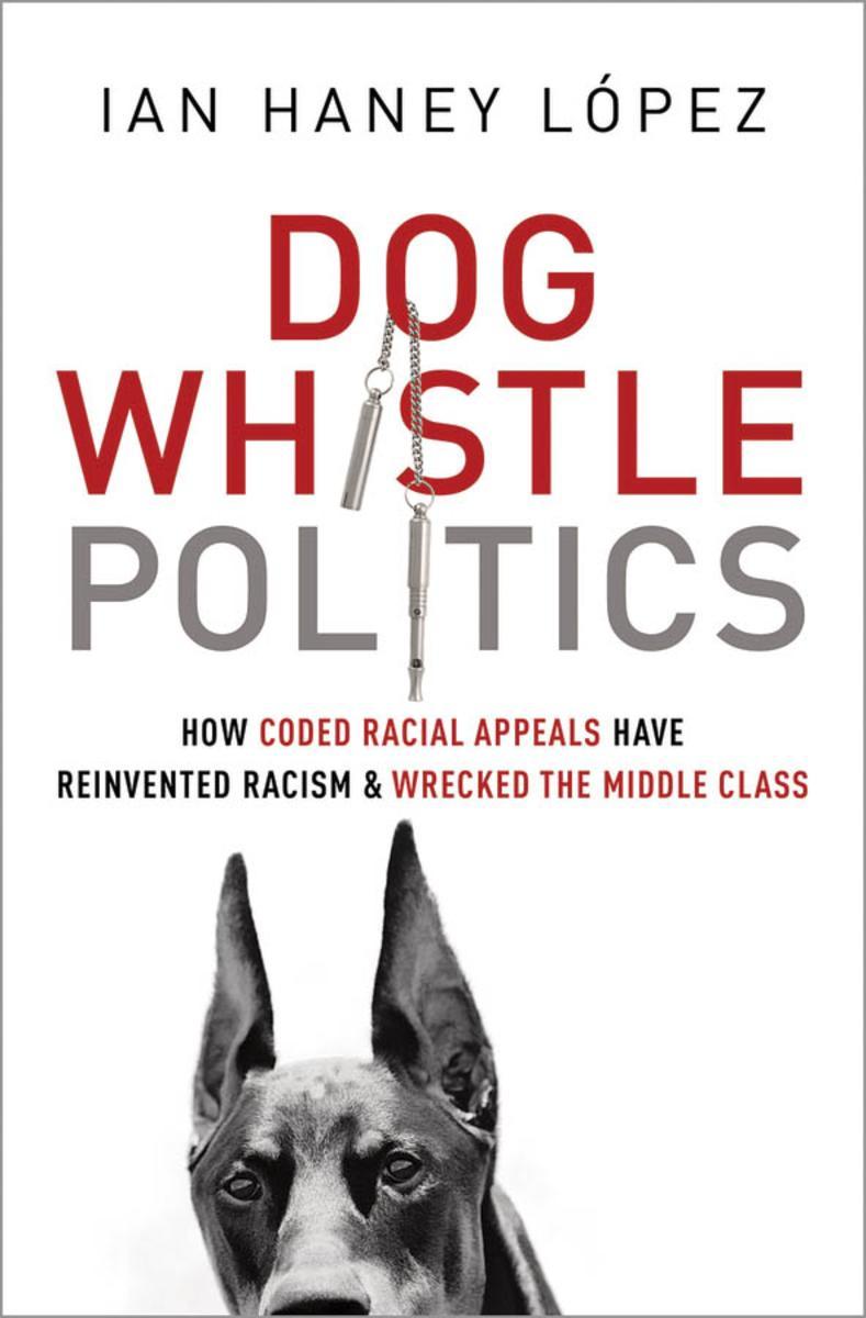 Ian Haney López – Dog Whistle Politics
