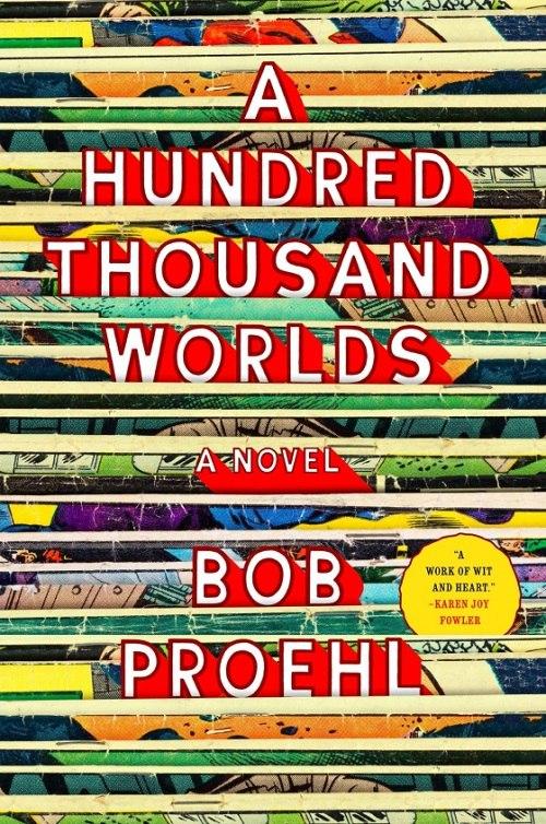 Bob Proehl – A Hundred Thousand Worlds