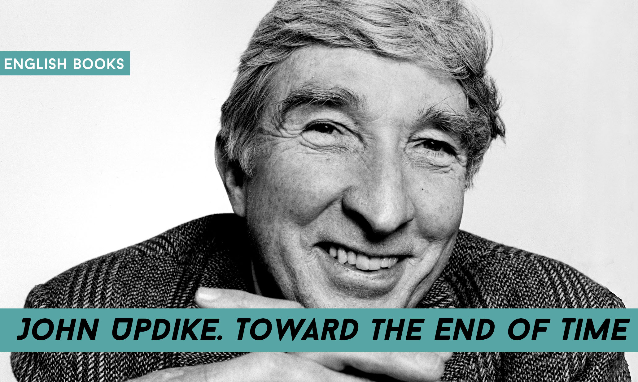 John Updike — Toward The End Of Time