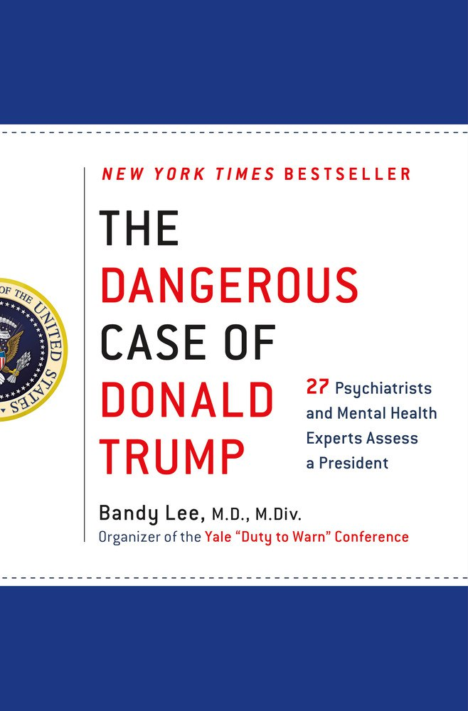 Bandy Lee – The Dangerous Case Of Donald Trump