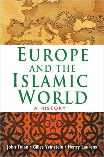 John Tolan, Henry Laurens, Gilles Veinstein – Europe And The Islamic World