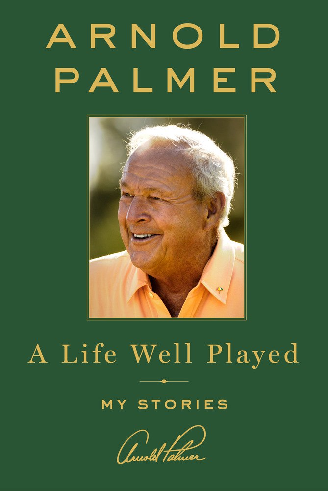 Arnold Palmer – A Life Well Played