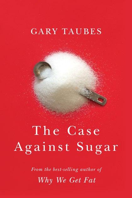 Gary Taubes – The Case Against Sugar