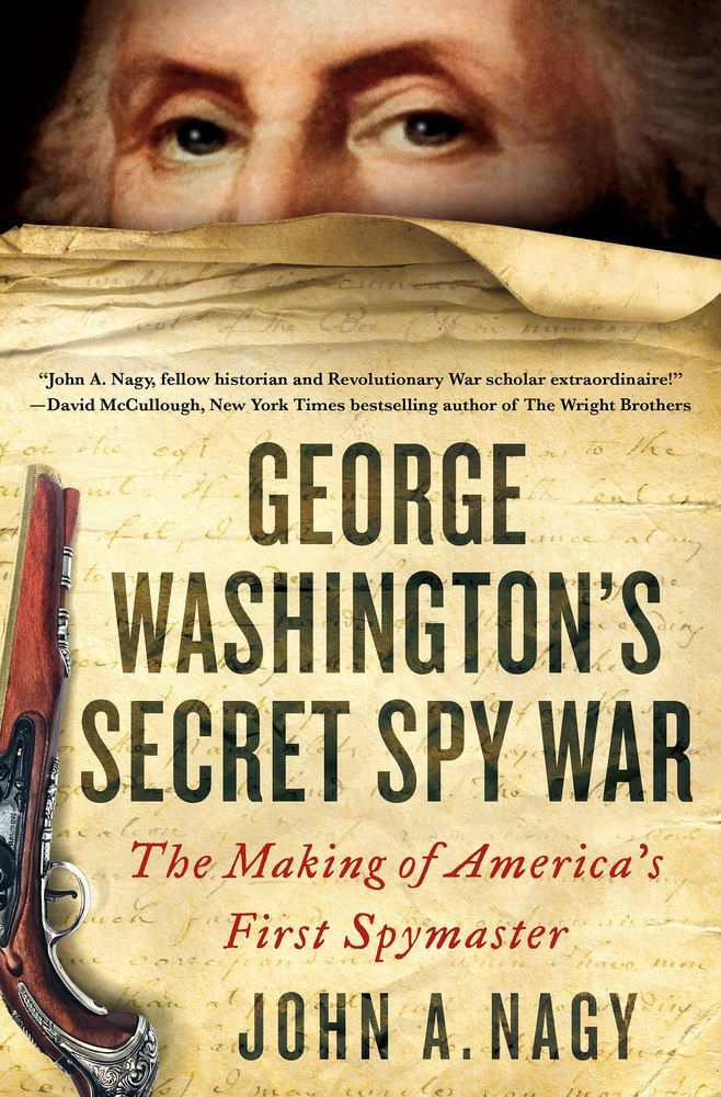 John A. Nagy – George Washington's Secret Spy War