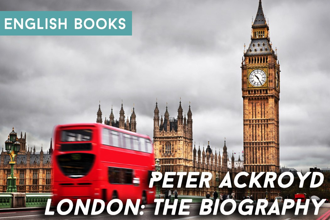 Peter Ackroyd — London: The Biography