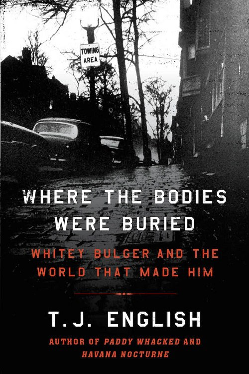 T. J. English – Where The Bodies Were Buried – Whitey Bulger And The World That Made Him