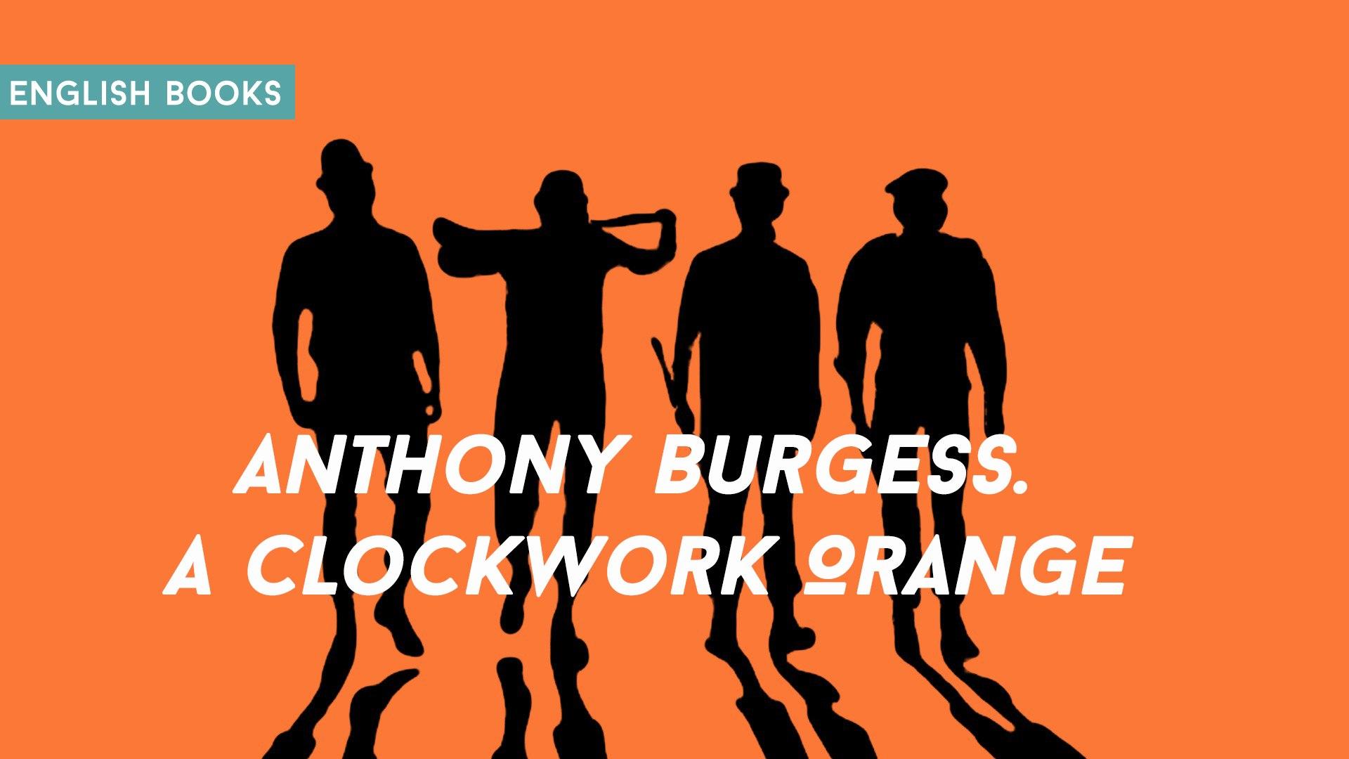 Anthony Burgess — A Clockwork Orange