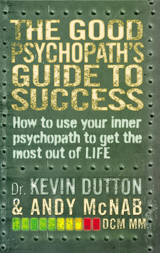 Kevin Dutton, Andy McNab – The Good Psychopath's Guide To Success