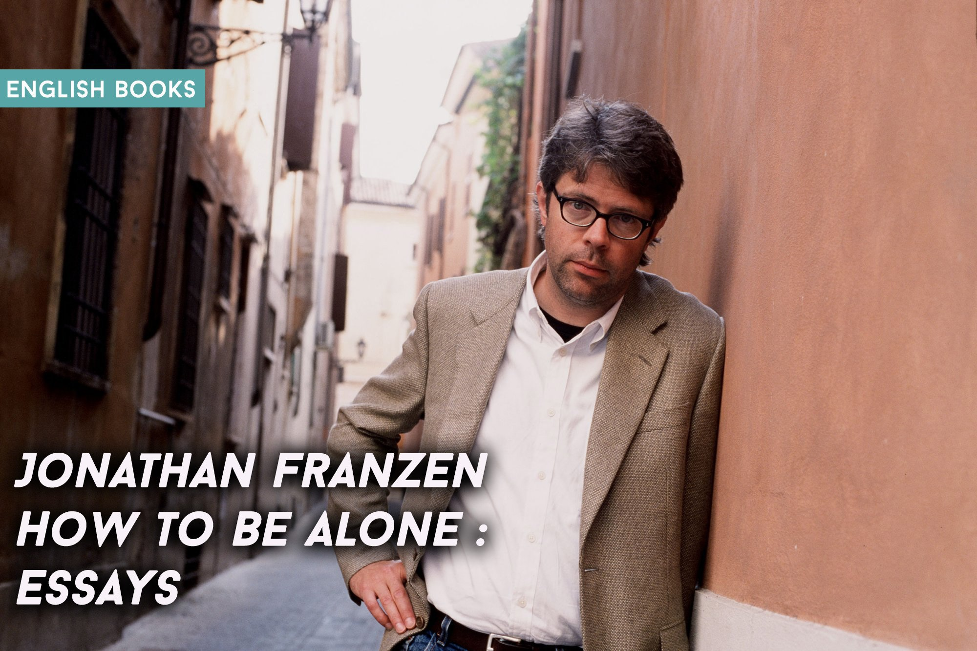 Jonathan Franzen — How To Be Alone : Essays