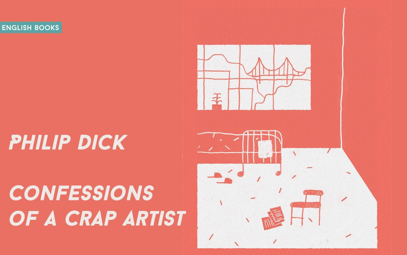 Philip Dick — Confessions Of A Crap Artist