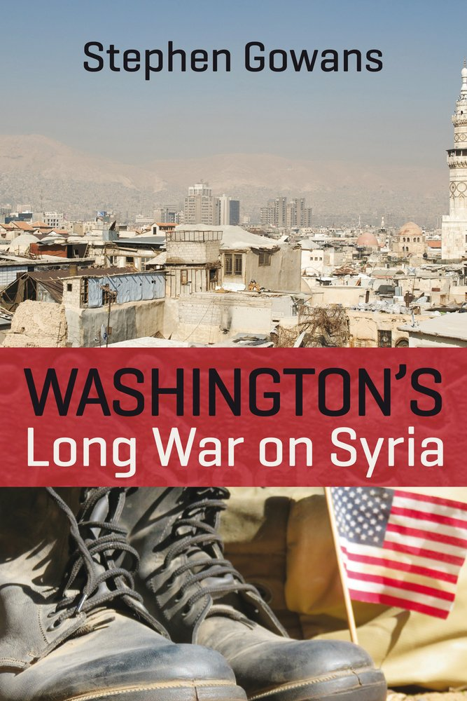 Stephen Gowans – Washington's Long War On Syria