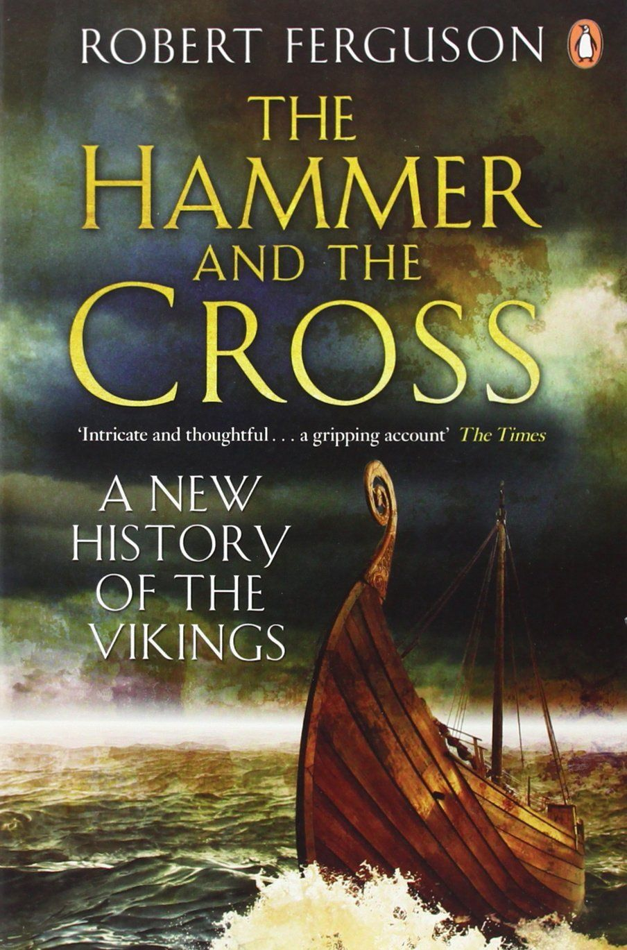 Robert Ferguson – The Hammer And The Cross: A New History Of The Vikings