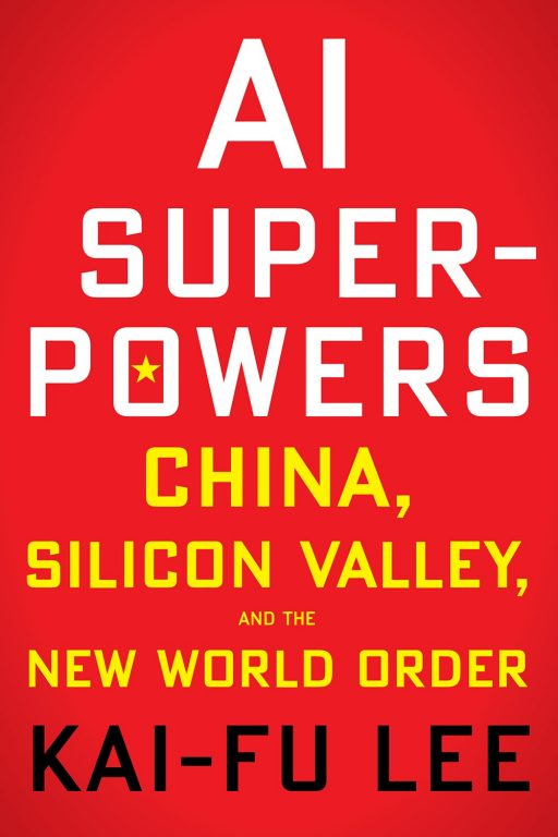 Kai-Fu Lee – AI Superpowers