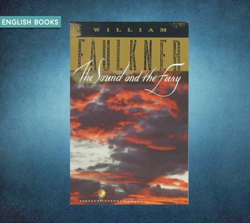 William Faulkner — The Sound And The Fury