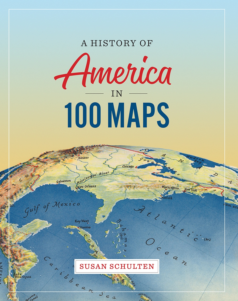 Susan Schulten – A History Of America In 100 Maps