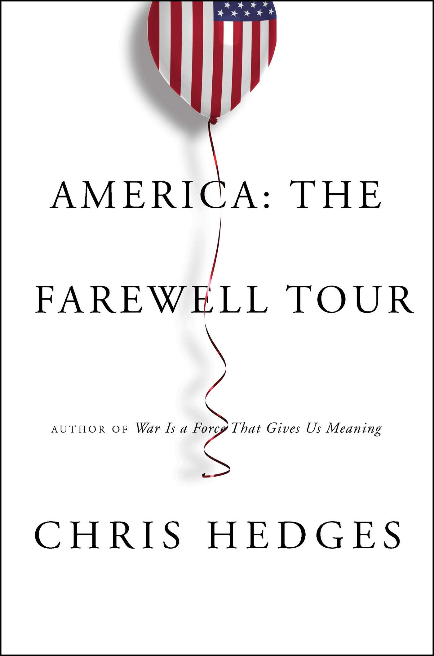 Chris Hedges – America: The Farewell Tour