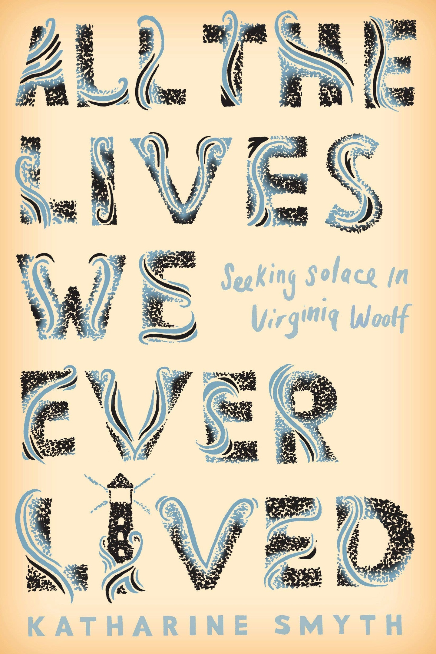 Katharine Smyth – All The Lives We Ever Lived