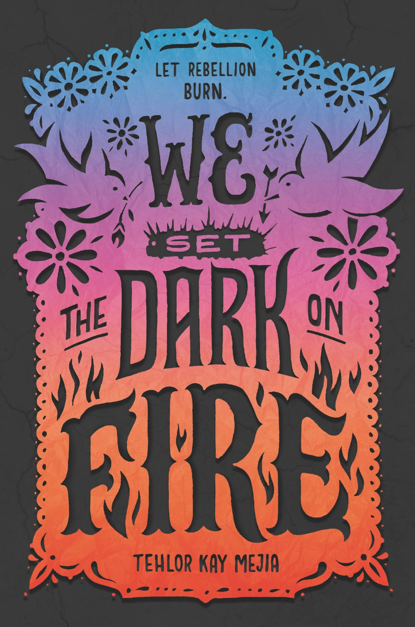 Tehlor Kay Mejia – We Set The Dark On Fire