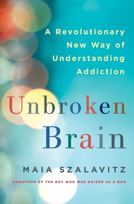 Maia Szalavitz – Unbroken Brain Genre: Author: