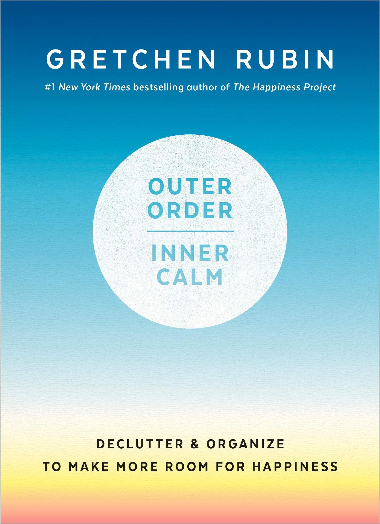Gretchen Rubin – Outer Order, Inner Calm