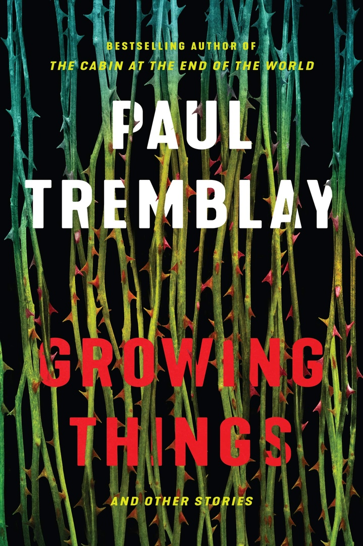 Paul Tremblay – Growing Things And Other