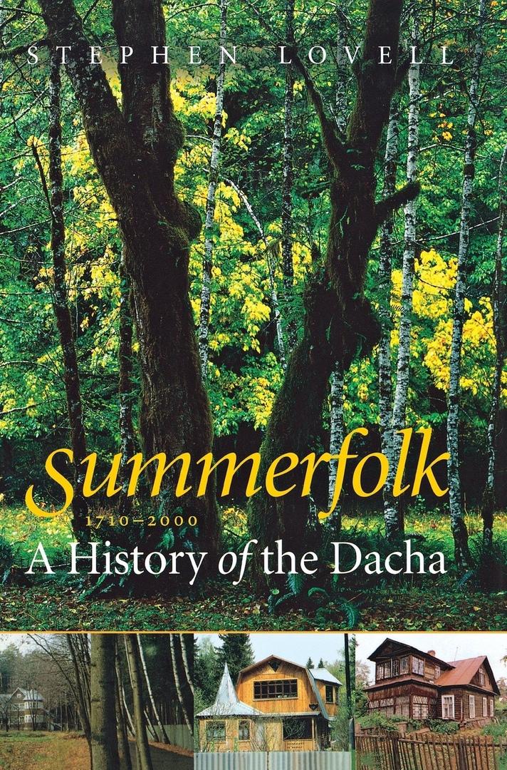 Summerfolk: A History Of The Dacha, 1710–2000