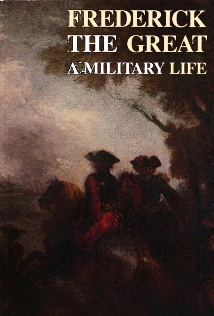 1) Frederick The Great: A Military Life