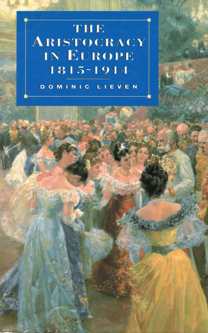 The Aristocracy In Europe, 1815-1914 – Dominic