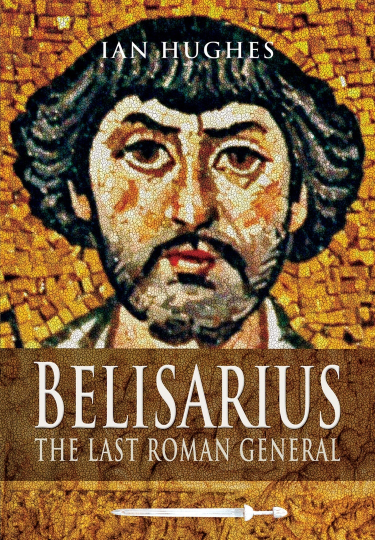 Belisarius: The Last Roman General – Ian