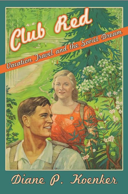 Club Red: Vacation Travel And The Soviet