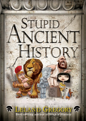 1) Stupid Ancient History – Leland Gregory