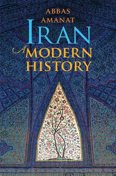 Iran: A Modern History – Abbas Amanat
