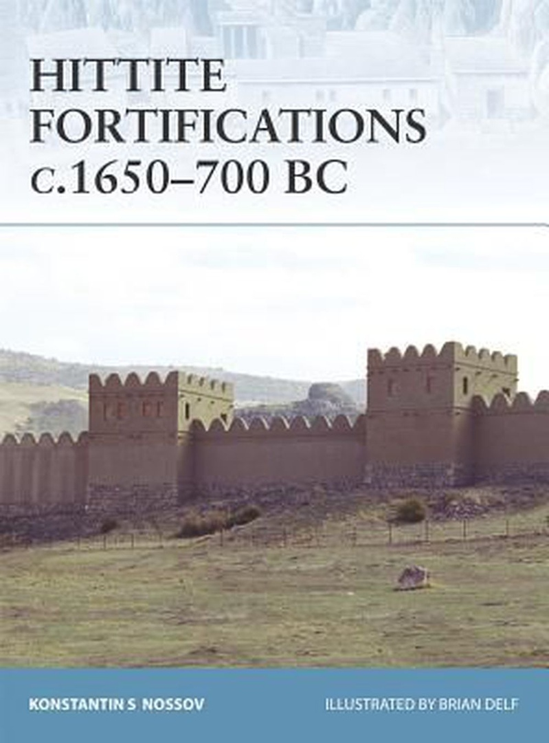 Hittite Fortifications C.1650-700 BC (Fortress 73) Osprey