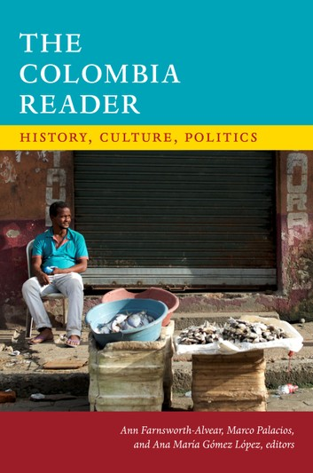 1) The Colombia Reader: History, Culture, Politics