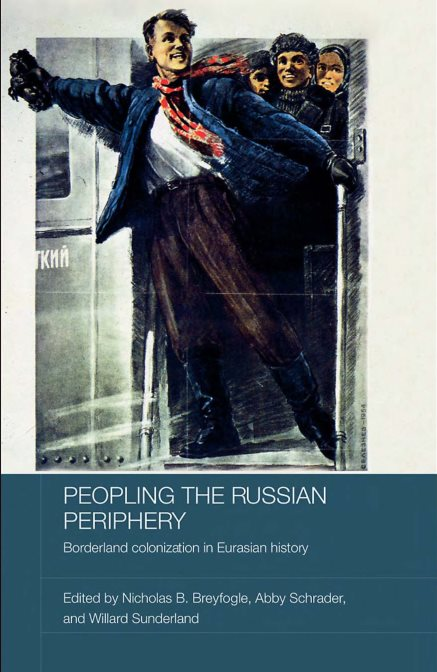 Peopling The Russian Periphery: Borderland Colonization In