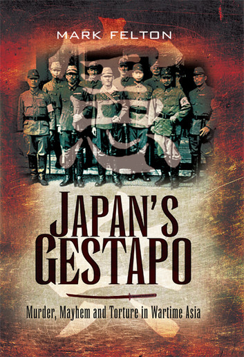 Japan's Gestapo: Murder, Mayhem And Torture In