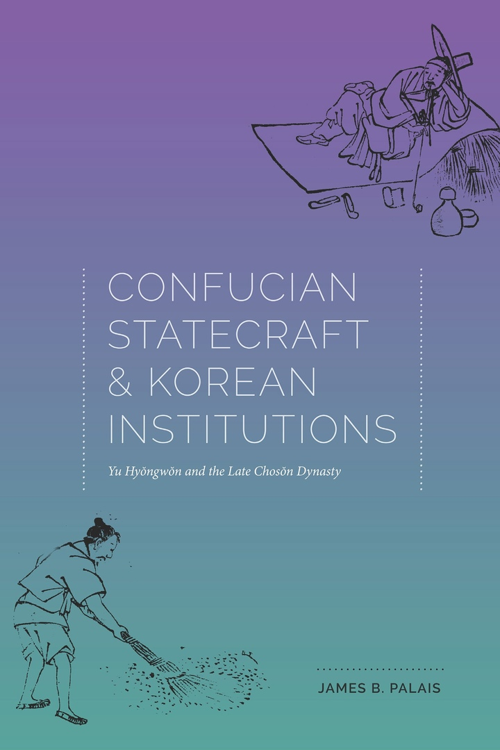 Confucian Statecraft And Korean Institutions: Yu Hyongwon