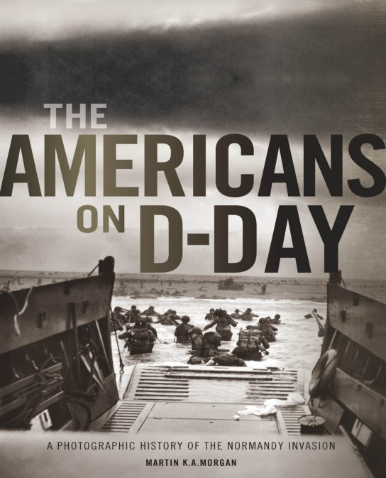 The Americans On D-Day: A Photographic History