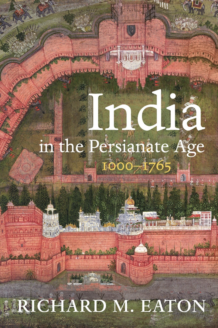 India In The Persianate Age, 1000–1765 –