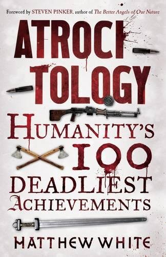 Atrocitology: Humanity's 100 Deadliest Achievements – Matthew