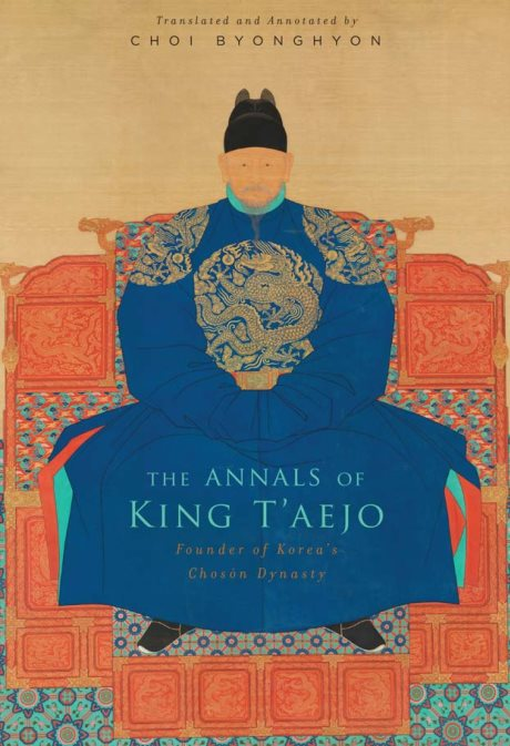 The Annals Of King T'aejo: Founder Of