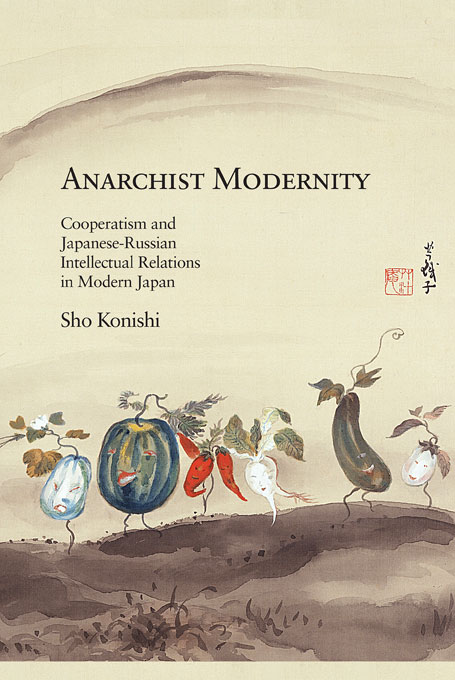Anarchist Modernity: Cooperatism And Japanese-Russian Intellectual Relations