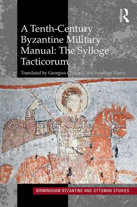 A Tenth-Century Byzantine Military Manual: The Sylloge Tacticorum – Georgios Chatzelis, Jonathan Harris