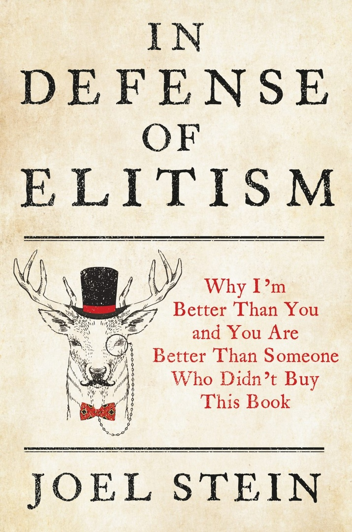 Joel Stein – In Defense Of Elitism